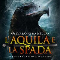 L'aquila e la spada. Parte 1 - Alvaro Gradella