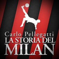 La Storia del Milan - Carlo Pellegatti