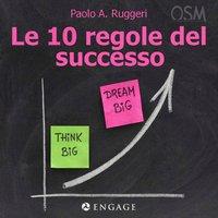 Le 10 regole del successo - Paolo A. Ruggeri