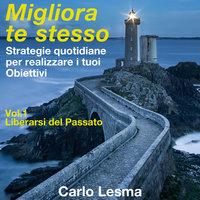 Migliora te stesso Vol. 1 - Liberarsi del Passato - Carlo Lesma