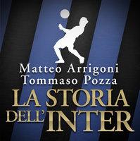 La storia dell'Inter - Matteo Arrigoni,Tommaso Pozza