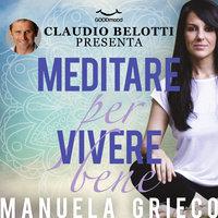 Meditare per vivere bene - Manuela Grieco con Claudio Belotti