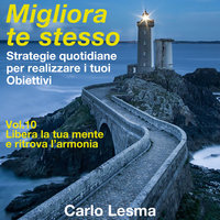 Migliora te stesso Vol. 10 - Libera la tua mente e ritrova l'armonia - Carlo Lesma