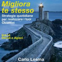 Migliora te stesso Vol. 14 - Decidi e agisci - Carlo Lesma