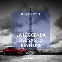 La leggenda del Santo Bevitore - Joseph Roth