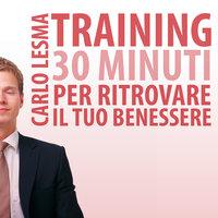 Training: 30 minuti per ritrovare il tuo benessere - Carlo Lesma