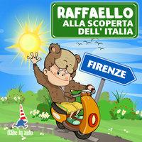 Raffaello alla scoperta dell'Italia. Firenze - Paola Ergi