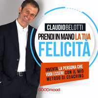 Prendi in mano la tua felicità - Claudio Belotti