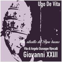 Un ritratto del papa buono. Giovanni XXIII - Ugo De Vita