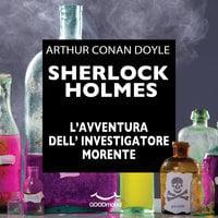 Sherlock Holmes - L'avventura dell'investigatore morente - Arthur Conan Doyle