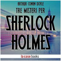 Tre misteri per Sherlock Holmes - Arthur Conan Doyle