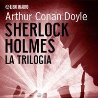 Sherlock Holmes. La trilogia - Arthur Conan Doyle