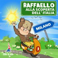 Raffaello alla scoperta dell'Italia. Milano - Paola Ergi