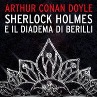 Sherlock Holmes e il diadema di Berilli - Arthur Conan Doyle