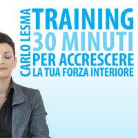 Training: 30 minuti per accrescere la tua forza interiore - Carlo Lesma