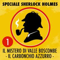 Speciale Sherlock Holmes 1 - Il mistero di Valle Boscombe - Il carbonchio azzurro - Arthur Conan Doyle