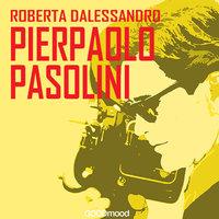 Pier Paolo Pasolini - Roberta Dalessandro