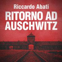 Ritorno ad Auschwitz - Riccardo Abati