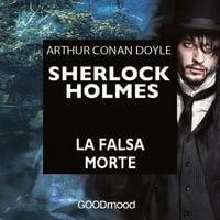 Sherlock Holmes - La falsa morte - Arthur Conan Doyle