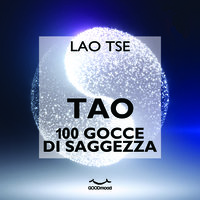Tao. 100 gocce di saggezza - Lao Tsé