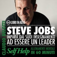 Steve Jobs. Impara dai suoi insegnamenti ad essere un leader - Claudio Belotti