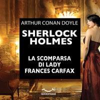 Sherlock Holmes. La scomparsa di Lady Frances Carfax - Arthur Conan Doyle