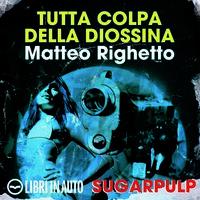 Tutta colpa della diossina - Matteo Righetto