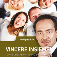 Vincere insieme! Come creare un team d'eccellenza - Wolfgang Prinz