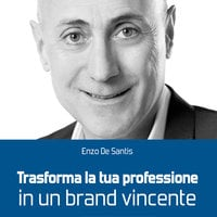 Trasforma la tua professione in un brand vincente - Enzo De Santis
