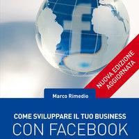 Come sviluppare il tuo business con Facebook - Marco Rimedio