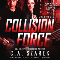 Collision Force (Crossing Forces Book One) - C.A. Szarek