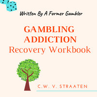 Gambling Addiction Recovery Workbook - C.W. V. Straaten