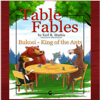 Table Fables: Bukosi - King of the Ants - Earl R. Mathis
