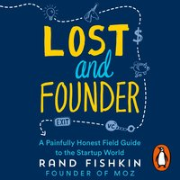 Lost and Founder: A Painfully Honest Field Guide to the Startup World - Rand Fishkin