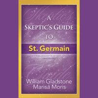 A Skeptic's Guide to St. Germain - William Gladstone, Marisa P. Moris