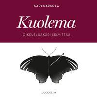 Kuolema - Oikeuslääkäri selvittää - Kari Karkola
