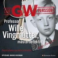 Professor Wille Vingmutter, mästerdetektiv : Berättelsen om mitt yrkesliv - Leif G.W. Persson