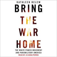 Bring the War Home: The White Power Movement and Paramilitary America - Kathleen Belew