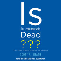 Is Entrepreneurship Dead?: The Truth About Startups in America - Scott A. Shane