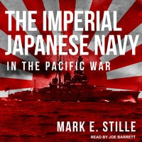 The Imperial Japanese Navy in the Pacific War - Mark E. Stille