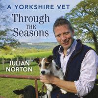 A Yorkshire Vet Through the Seasons - Julian Norton