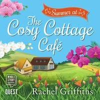 Summer at the Cosy Cottage Cafe - Rachel Griffiths