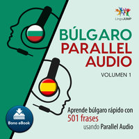 Búlgaro Parallel Audio – Aprende búlgaro rápido con 501 frases usando Parallel Audio - Volumen 1 - Lingo Jump
