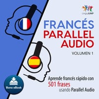 Francés Parallel Audio – Aprende francés rápido con 501 frases usando Parallel Audio - Volumen 1 - Lingo Jump