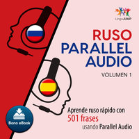 Ruso Parallel Audio – Aprende ruso rápido con 501 frases usando Parallel Audio - Volumen 1 - Lingo Jump