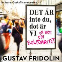 Det är inte du, det är vi - en bok om solidaritet - S1E1 - Gustav Fridolin