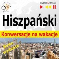 Hiszpański. Konwersacje na wakacje: De vacaciones – Nowe wydanie (Poziom średniozaawansowany: B1-B2 – Słuchaj & Ucz się) - Dorota Guzik