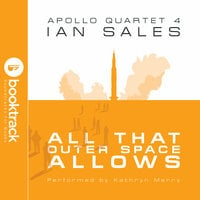 All That Outer Space Allows: Apollo Quartet Book 4 [Booktrack Soundtrack Edition] - Ian Sales