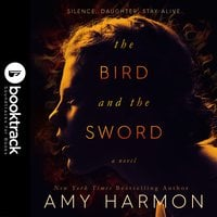The Bird and the Sword [Booktrack Soundtrack Edition] - Amy Harmon