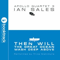 Then Will The Great Ocean Wash Deep Above: Apollo Quartet Book 3 [Booktrack Soundtrack Edition] - Ian Sales